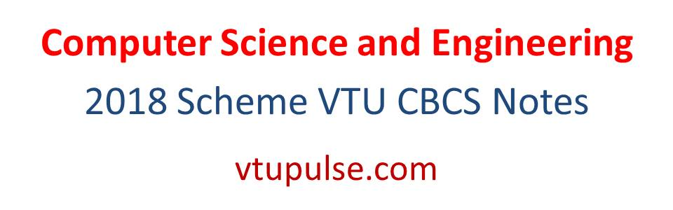 2018 Scheme Computer Science and Engineering VTU CBCS Notes
